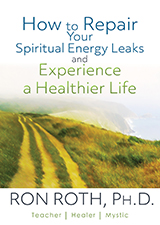 How To Repair Your Spiritual Energy Leaks and Experience a Healthier Life
